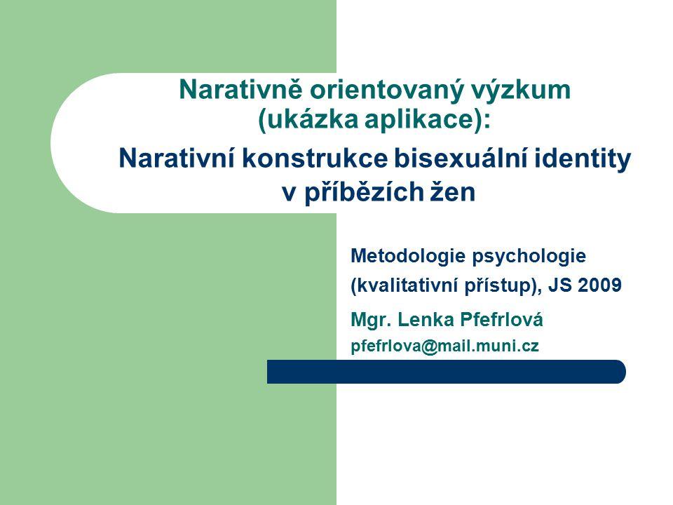 Narativně orientovaný výzkum (ukázka aplikace): Narativní konstrukce bisexuální identity v příbězích žen Metodologie psychologie (kvalitativní přístup
