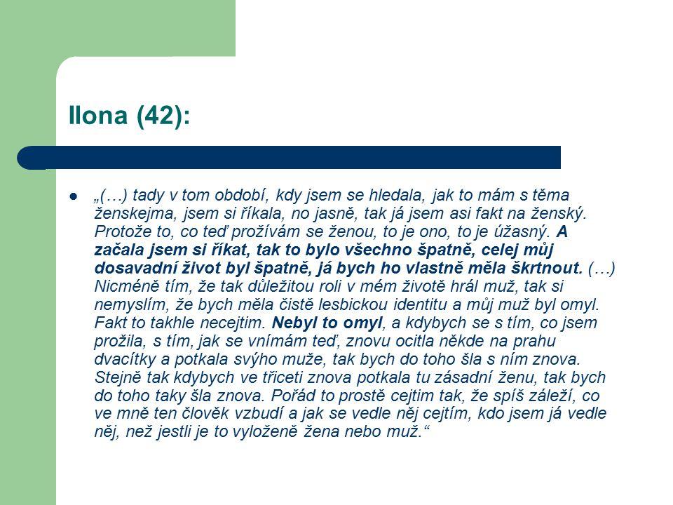 """Ilona (42): """"(…) tady v tom období, kdy jsem se hledala, jak to mám s těma ženskejma, jsem si říkala, no jasně, tak já jsem asi fakt na ženský. Protož"""