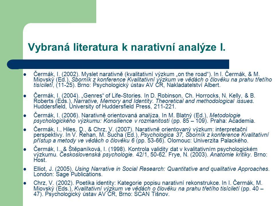 """Vybraná literatura k narativní analýze I. Čermák, I. (2002). Myslet narativně (kvalitativní výzkum """"on the road""""). In I. Čermák, & M. Miovský (Ed.), S"""