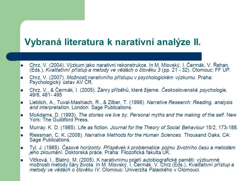 Vybraná literatura k narativní analýze II. Chrz, V. (2004). Výzkum jako narativní rekonstrukce. In M. Miovský, I. Čermák, V. Řehan, (Eds.), Kvalitativ