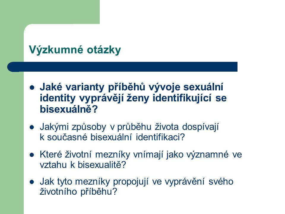 Výzkumné otázky Jaké varianty příběhů vývoje sexuální identity vyprávějí ženy identifikující se bisexuálně? Jakými způsoby v průběhu života dospívají