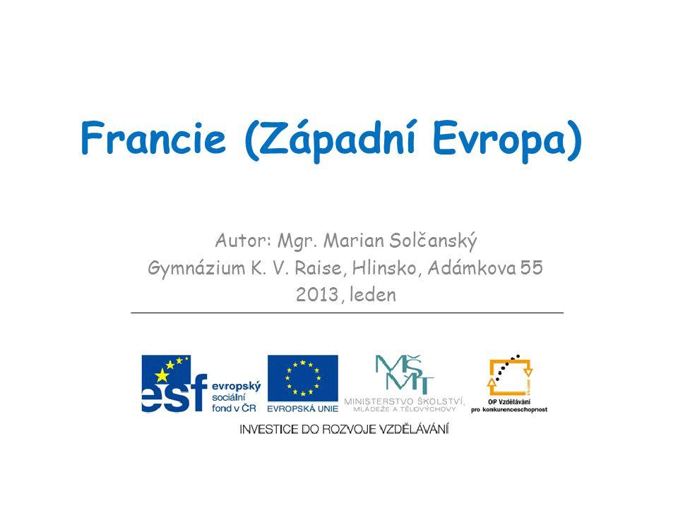Francie (Západní Evropa) Autor: Mgr. Marian Solčanský Gymnázium K. V. Raise, Hlinsko, Adámkova 55 2013, leden