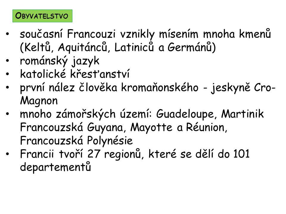současní Francouzi vznikly mísením mnoha kmenů (Keltů, Aquitánců, Latiniců a Germánů) románský jazyk katolické křesťanství první nález člověka kromaňonského - jeskyně Cro- Magnon mnoho zámořských území: Guadeloupe, Martinik Francouzská Guyana, Mayotte a Réunion, Francouzská Polynésie Francii tvoří 27 regionů, které se dělí do 101 departementů O BYVATELSTVO