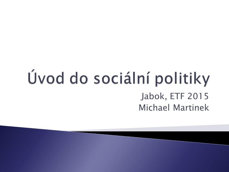 Úvod do sociální politiky. Jabok, ETF 2015. Michael Martinek32