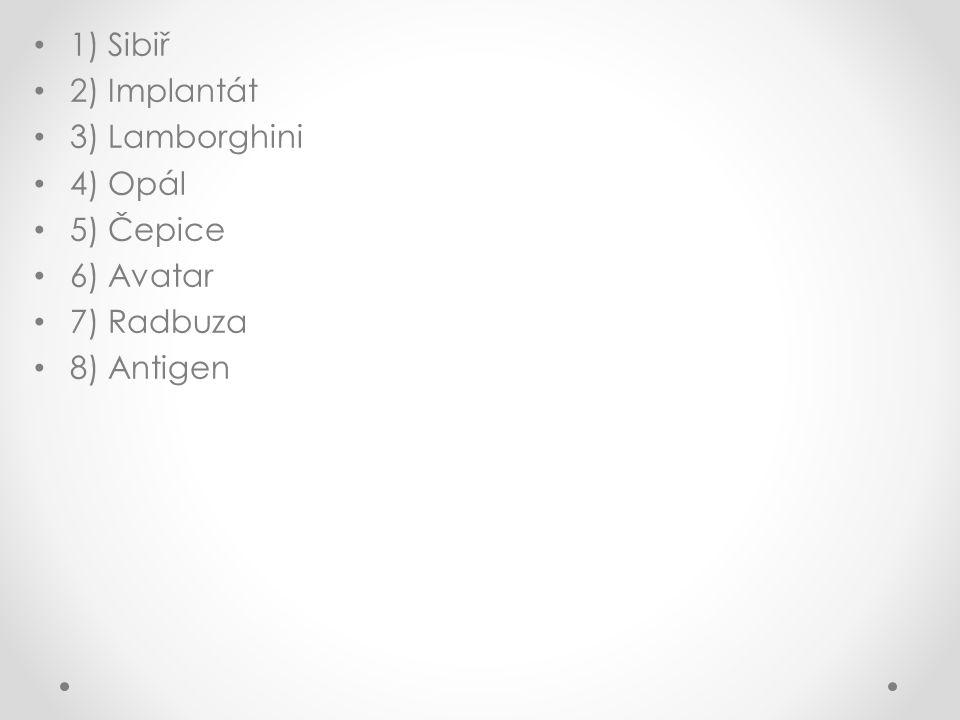 1) Sibiř 2) Implantát 3) Lamborghini 4) Opál 5) Čepice 6) Avatar 7) Radbuza 8) Antigen