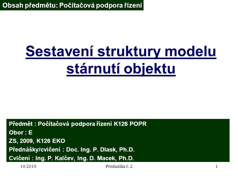10/2010Přednáška č. 21 Sestavení struktury modelu stárnutí objektu Obsah předmětu: Počítačová podpora řízení Předmět : Počítačová podpora řízení K126