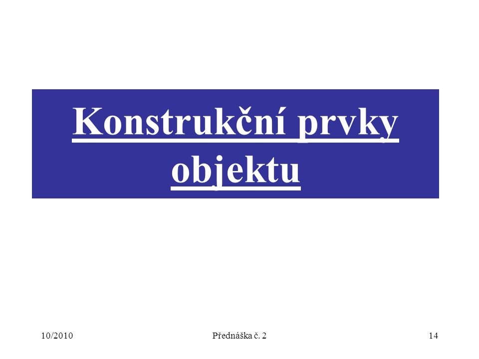 10/2010Přednáška č. 214 Konstrukční prvky objektu