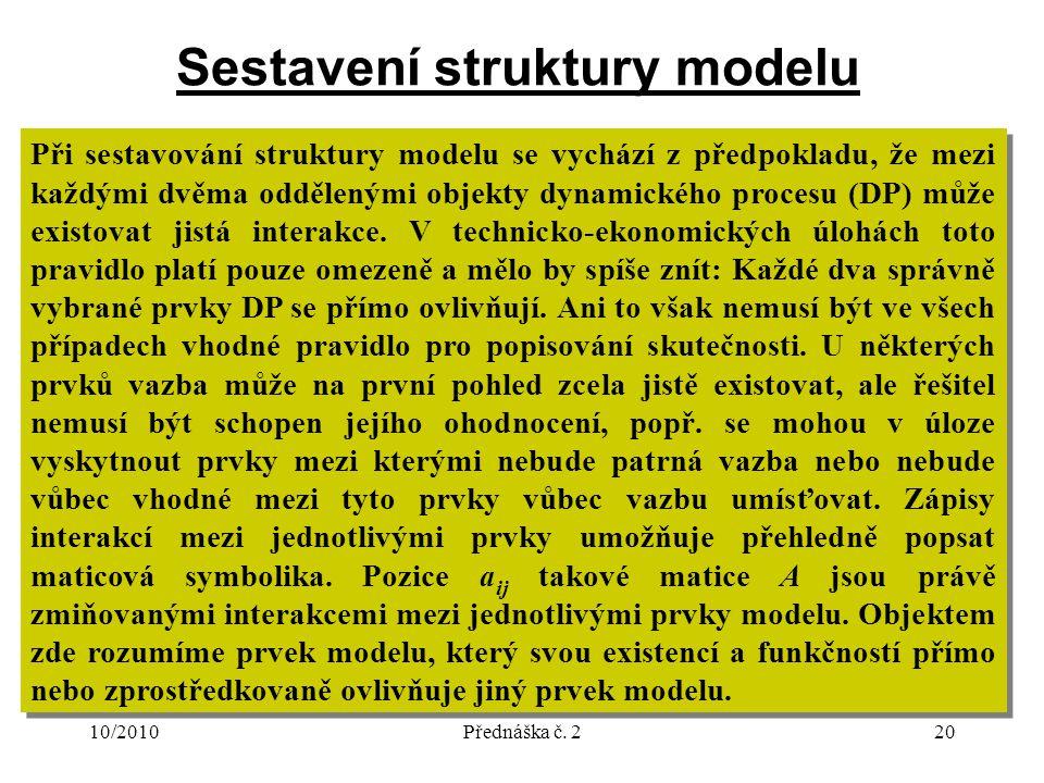 10/2010Přednáška č. 220 Sestavení struktury modelu Při sestavování struktury modelu se vychází z předpokladu, že mezi každými dvěma oddělenými objekty