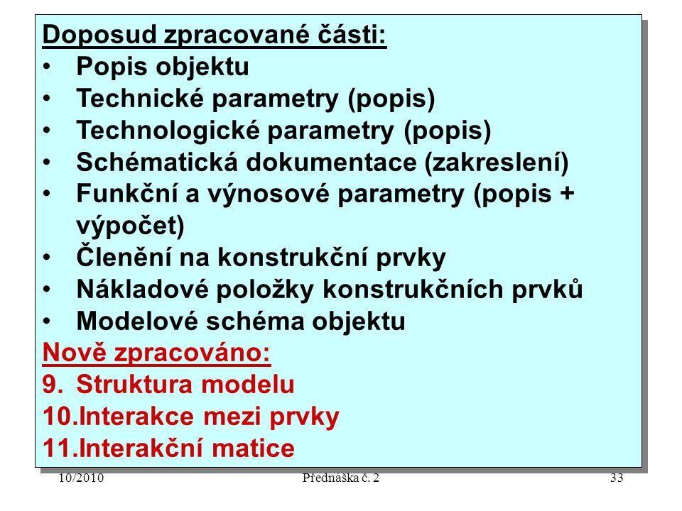 10/2010Přednáška č. 233 Doposud zpracované části: Popis objektu Technické parametry (popis) Technologické parametry (popis) Schématická dokumentace (z