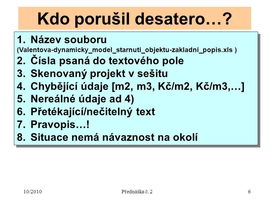 10/2010Přednáška č. 26 Kdo porušil desatero…? 1.Název souboru (Valentova-dynamicky_model_starnuti_objektu-zakladni_popis.xls ) 2.Čísla psaná do textov