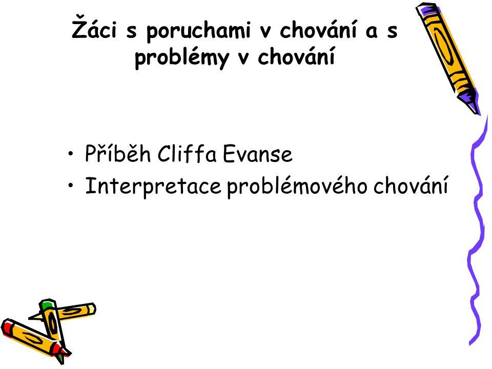 Žáci s poruchami v chování a s problémy v chování Příběh Cliffa Evanse Interpretace problémového chování