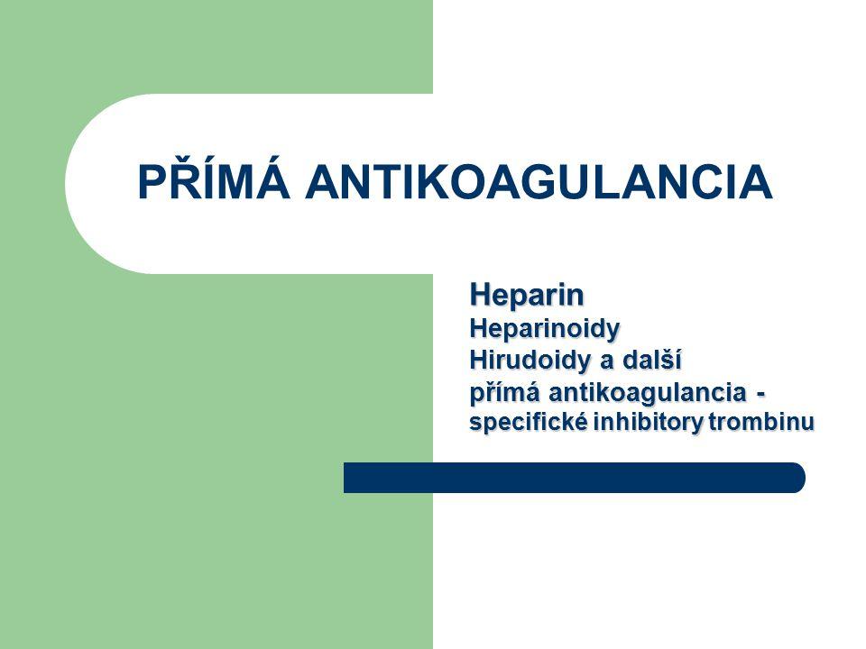 PŘÍMÁ ANTIKOAGULANCIA HeparinHeparinoidy Hirudoidy a další přímá antikoagulancia - specifické inhibitory trombinu