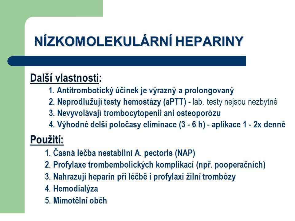 NÍZKOMOLEKULÁRNÍ HEPARINY Další vlastnosti: 1. Antitrombotický účinek je výrazný a prolongovaný 2. Neprodlužují testy hemostázy (aPTT) - lab. testy ne