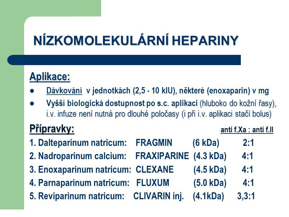 NÍZKOMOLEKULÁRNÍ HEPARINY Aplikace: Dávkování v jednotkách (2,5 - 10 kIU), některé (enoxaparin) v mg (hluboko do kožní řasy), i.v. infuze není nutná p