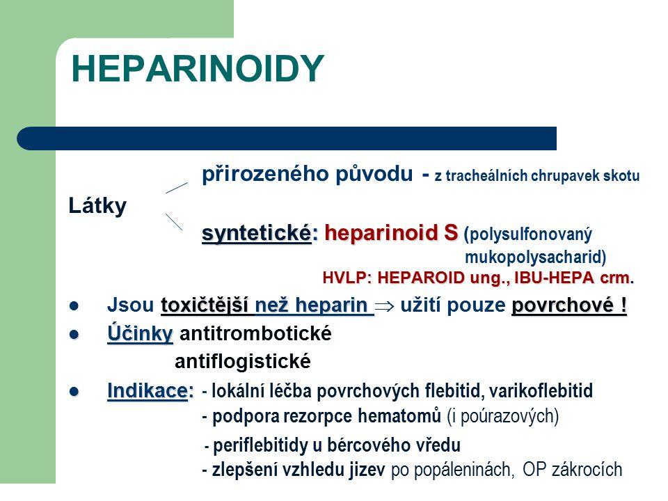 HEPARINOIDY přirozeného původu - z tracheálních chrupavek skotu syntetické: heparinoid S Látky syntetické: heparinoid S ( polysulfonovaný mukopolysach