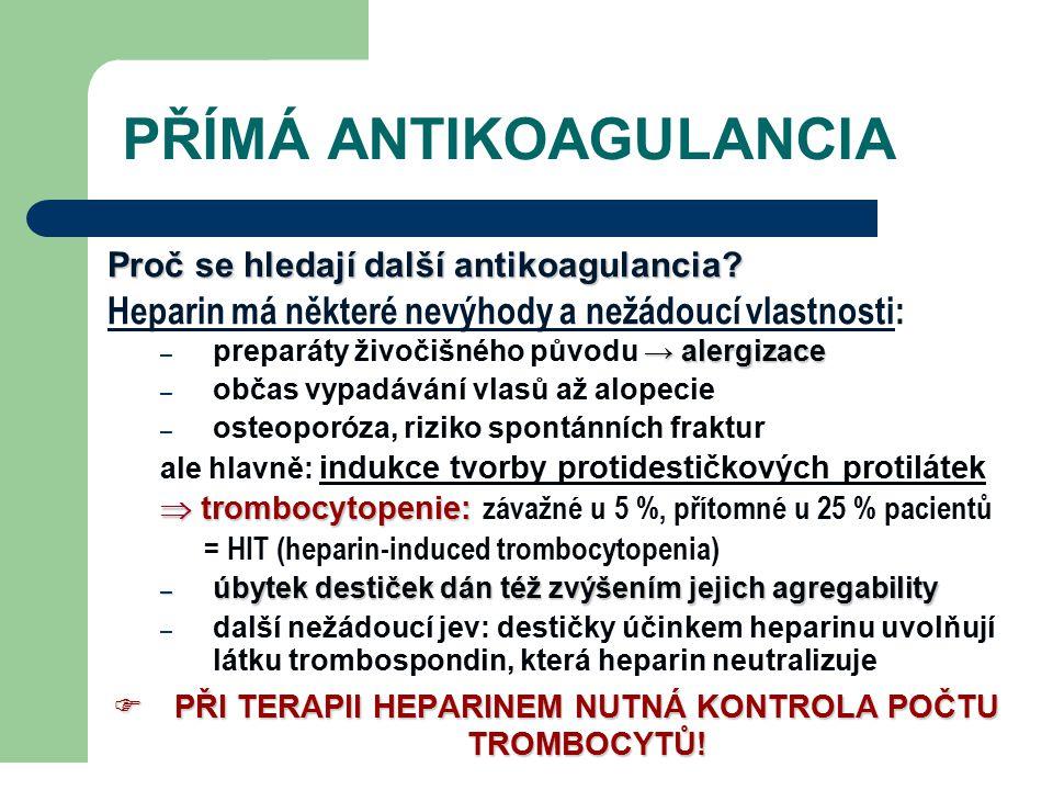 PŘÍMÁ ANTIKOAGULANCIA Proč se hledají další antikoagulancia? Heparin má některé nevýhody a nežádoucí vlastnosti: → alergizace – preparáty živočišného