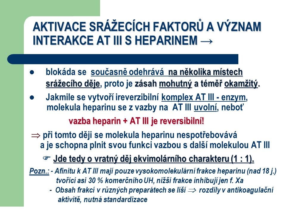 AKTIVACE SRÁŽECÍCH FAKTORŮ A VÝZNAM INTERAKCE AT III S HEPARINEM → na několika místech srážecího dějezásah mohutný a téměř okamžitý. blokáda se součas