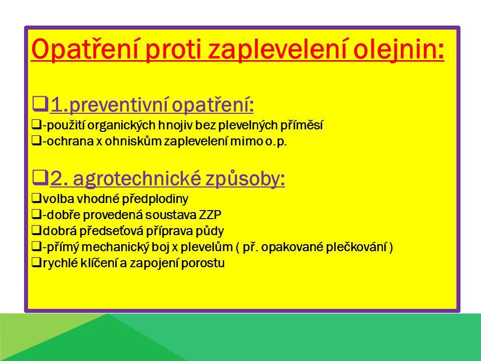 Opatření proti zaplevelení olejnin:  1.preventivní opatření:  -použití organických hnojiv bez plevelných příměsí  -ochrana x ohniskům zaplevelení mimo o.p.