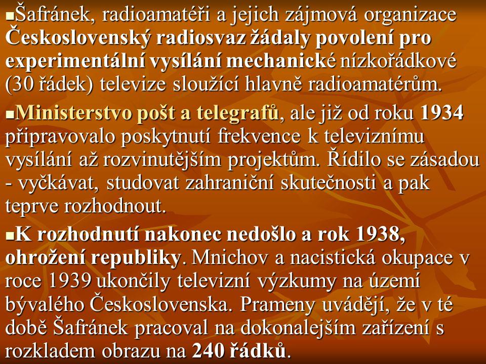 Šafránek, radioamatéři a jejich zájmová organizace Československý radiosvaz žádaly povolení pro experimentální vysílání mechanické nízkořádkové (30 řá