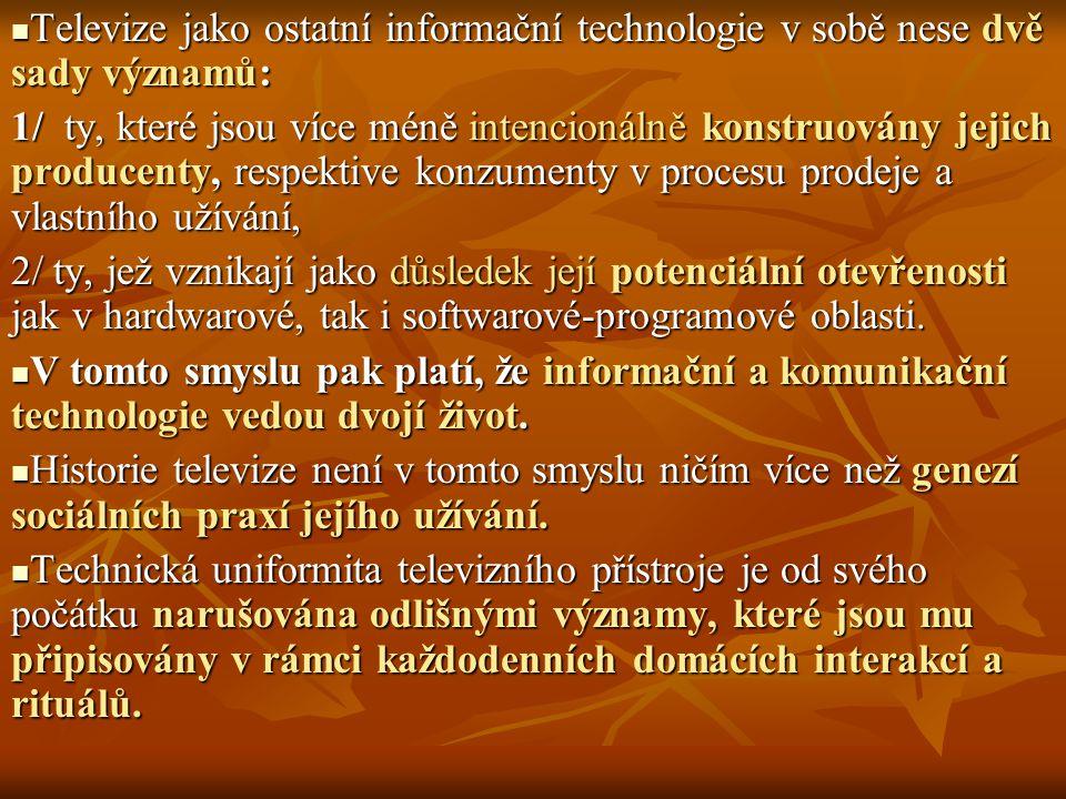 1/ Na jedné straně naplňují jednak záměry svých technologických tvůrců 2/ na druhé straně pak v kontaktu se sociálním i technologickým prostředím své původní určení modifikují.
