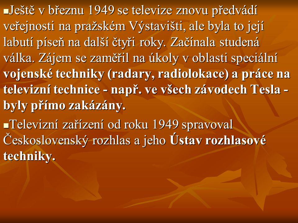 Ještě v březnu 1949 se televize znovu předvádí veřejnosti na pražském Výstavišti, ale byla to její labutí píseň na další čtyři roky. Začínala studená