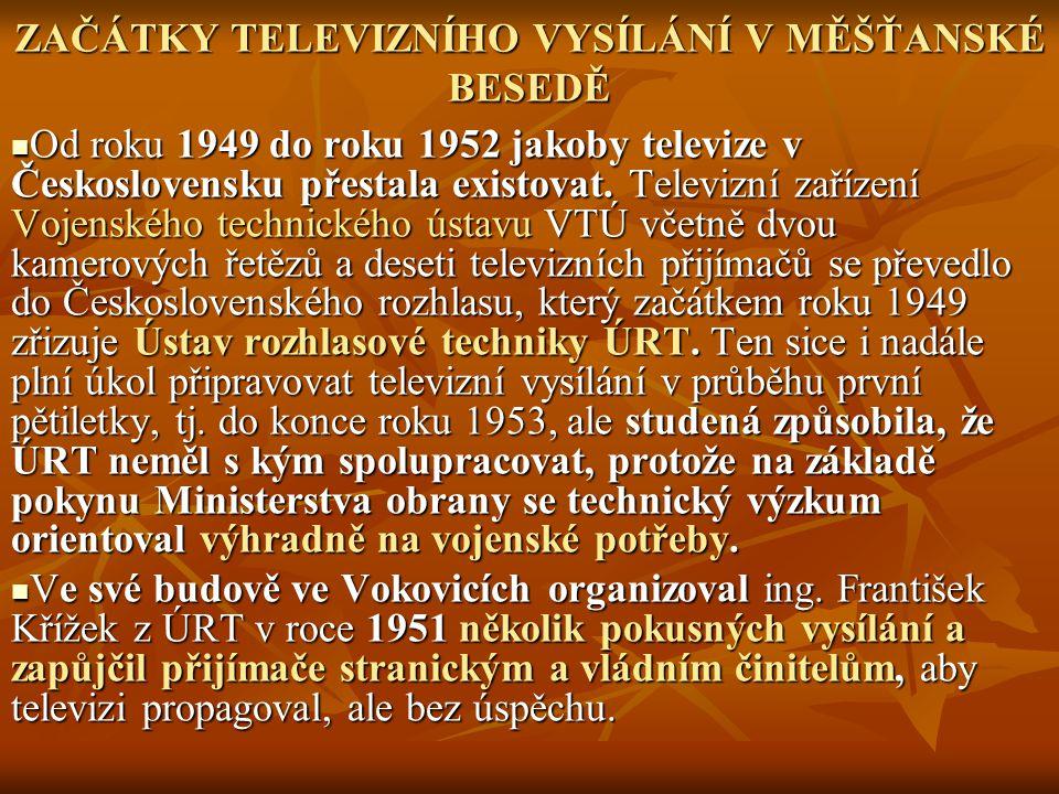 ZAČÁTKY TELEVIZNÍHO VYSÍLÁNÍ V MĚŠŤANSKÉ BESEDĚ Od roku 1949 do roku 1952 jakoby televize v Československu přestala existovat. Televizní zařízení Voje