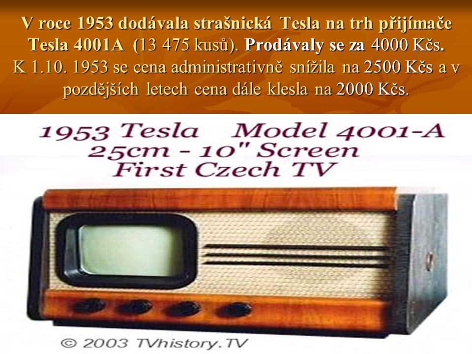 V roce 1953 dodávala strašnická Tesla na trh přijímače Tesla 4001A (13 475 kusů). Prodávaly se za 4000 Kčs. K 1.10. 1953 se cena administrativně sníži