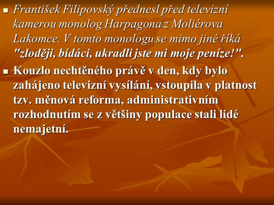 František Filipovský přednesl před televizní kamerou monolog Harpagona z Moliérova Lakomce. V tomto monologu se mimo jiné říká