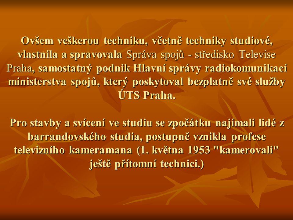 Ovšem veškerou techniku, včetně techniky studiové, vlastnila a spravovala Správa spojů - středisko Televise Praha, samostatný podnik Hlavní správy rad