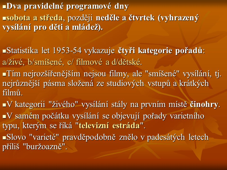 Dva pravidelné programové dny Dva pravidelné programové dny sobota a středa, později neděle a čtvrtek (vyhrazený vysílání pro děti a mládež). sobota a