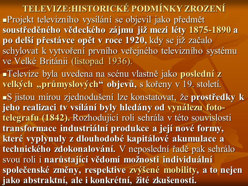 TELEVIZE:HISTORICKÉ PODMÍNKY ZROZENÍ Projekt televizního vysílání se objevil jako předmět soustředěného vědeckého zájmu již mezi léty 1875-1890 a po d