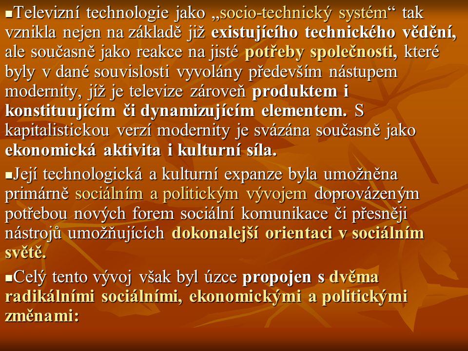 """Televizní technologie jako """"socio-technický systém"""" tak vznikla nejen na základě již existujícího technického vědění, ale současně jako reakce na jist"""