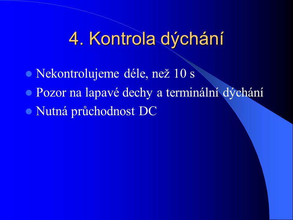 4. Kontrola dýchání Nekontrolujeme déle, než 10 s Pozor na lapavé dechy a terminální dýchání Nutná průchodnost DC