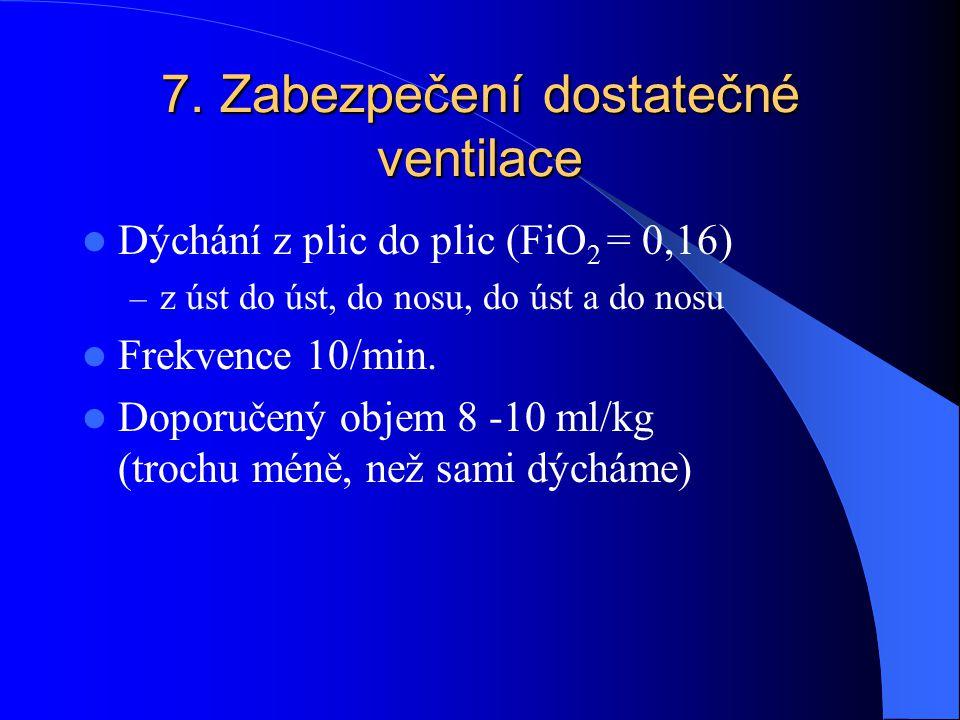 7. Zabezpečení dostatečné ventilace Dýchání z plic do plic (FiO 2 = 0,16) – z úst do úst, do nosu, do úst a do nosu Frekvence 10/min. Doporučený objem