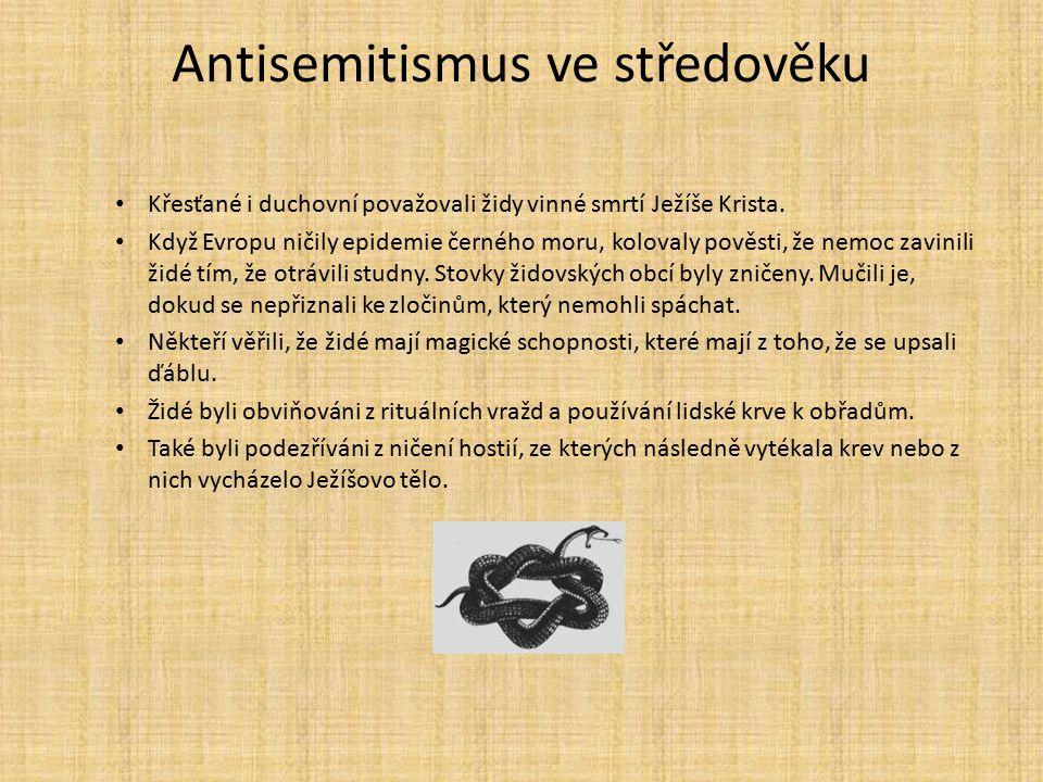 Antisemitismus ve středověku Křesťané i duchovní považovali židy vinné smrtí Ježíše Krista. Když Evropu ničily epidemie černého moru, kolovaly pověsti
