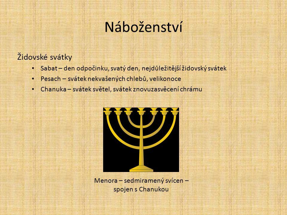 Náboženství Židovské svátky Sabat – den odpočinku, svatý den, nejdůležitější židovský svátek Pesach – svátek nekvašených chlebů, velikonoce Chanuka –