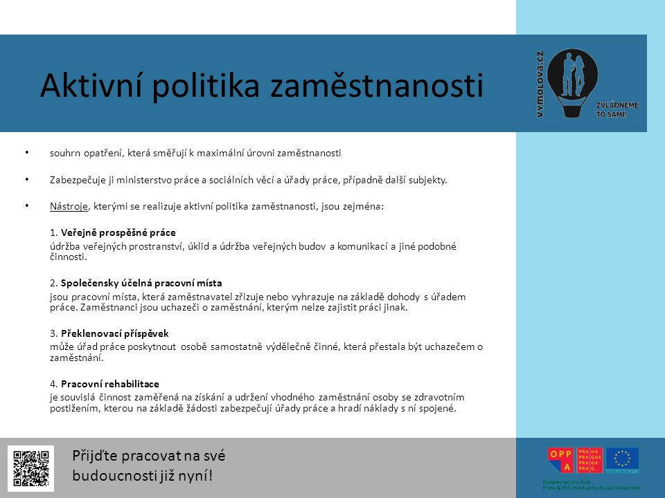 Přijďte pracovat na své budoucnosti již nyní! Aktivní politika zaměstnanosti souhrn opatření, která směřují k maximální úrovni zaměstnanosti Zabezpeču