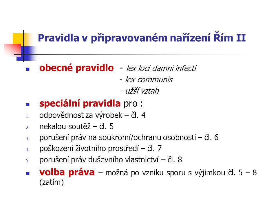 Pravidla v připravovaném nařízení Řím II obecné pravidlo - lex loci damni infecti - lex communis - užší vztah speciální pravidla pro : 1.