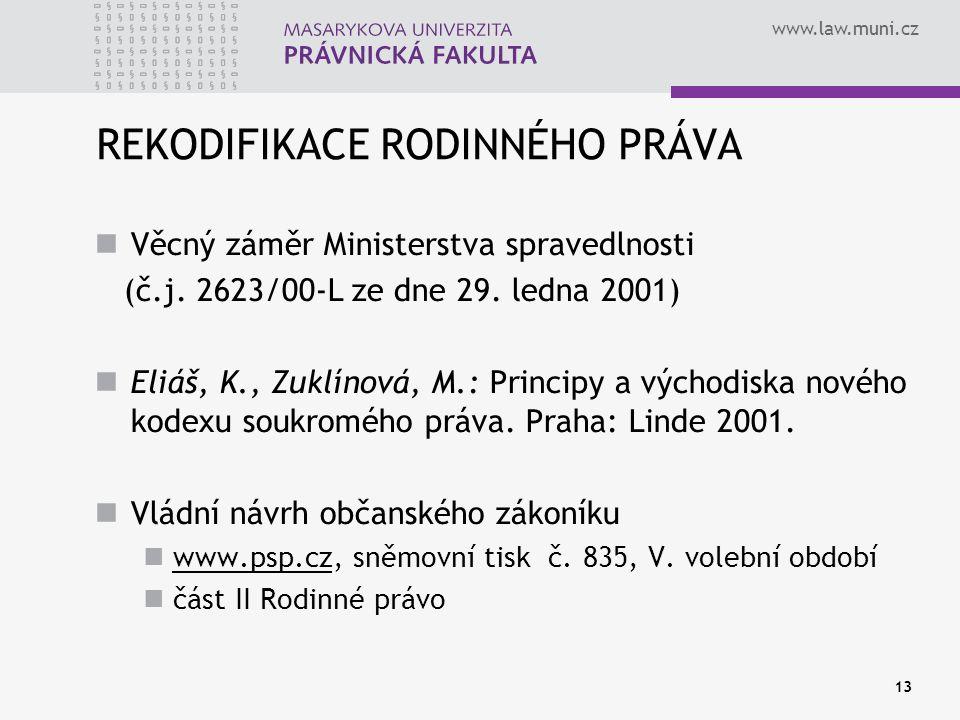 www.law.muni.cz 13 REKODIFIKACE RODINNÉHO PRÁVA Věcný záměr Ministerstva spravedlnosti (č.j. 2623/00-L ze dne 29. ledna 2001) Eliáš, K., Zuklínová, M.