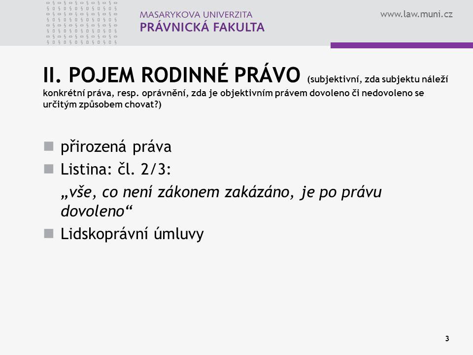 www.law.muni.cz 3 II. POJEM RODINNÉ PRÁVO (subjektivní, zda subjektu náleží konkrétní práva, resp. oprávnění, zda je objektivním právem dovoleno či ne