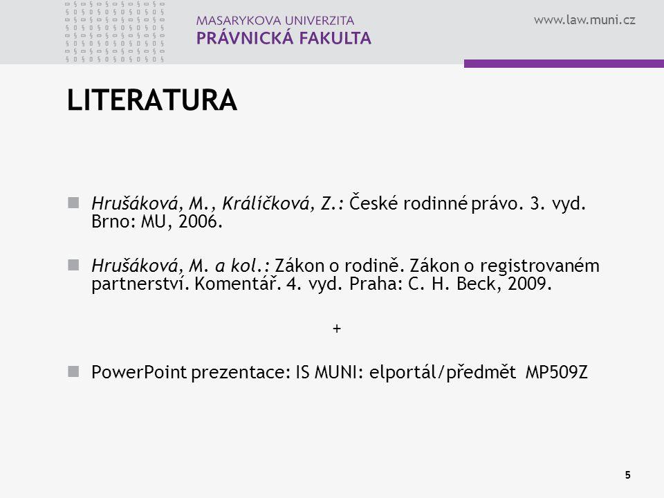 www.law.muni.cz 5 LITERATURA Hrušáková, M., Králíčková, Z.: České rodinné právo. 3. vyd. Brno: MU, 2006. Hrušáková, M. a kol.: Zákon o rodině. Zákon o