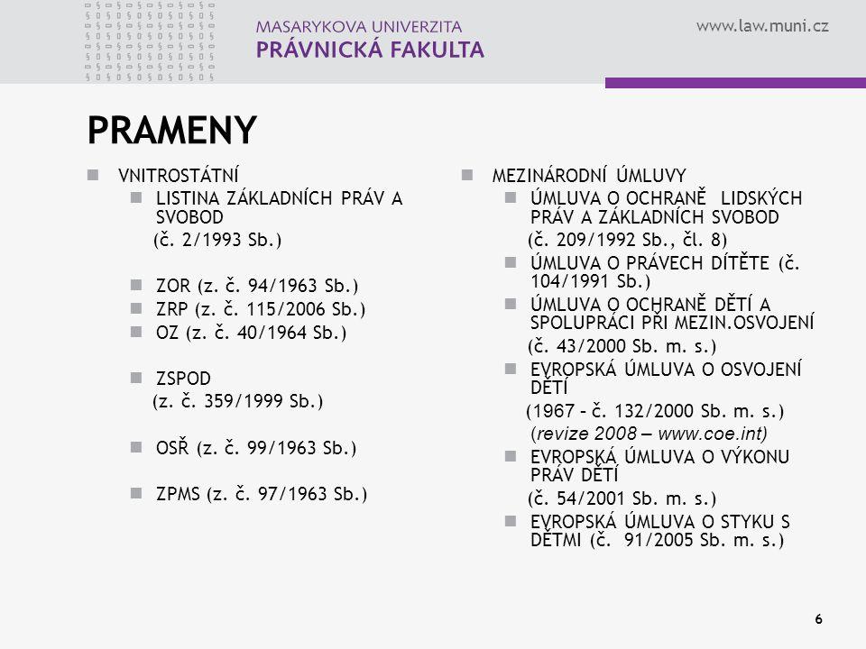 www.law.muni.cz 6 PRAMENY VNITROSTÁTNÍ LISTINA ZÁKLADNÍCH PRÁV A SVOBOD (č. 2/1993 Sb.) ZOR (z. č. 94/1963 Sb.) ZRP (z. č. 115/2006 Sb.) OZ (z. č. 40/
