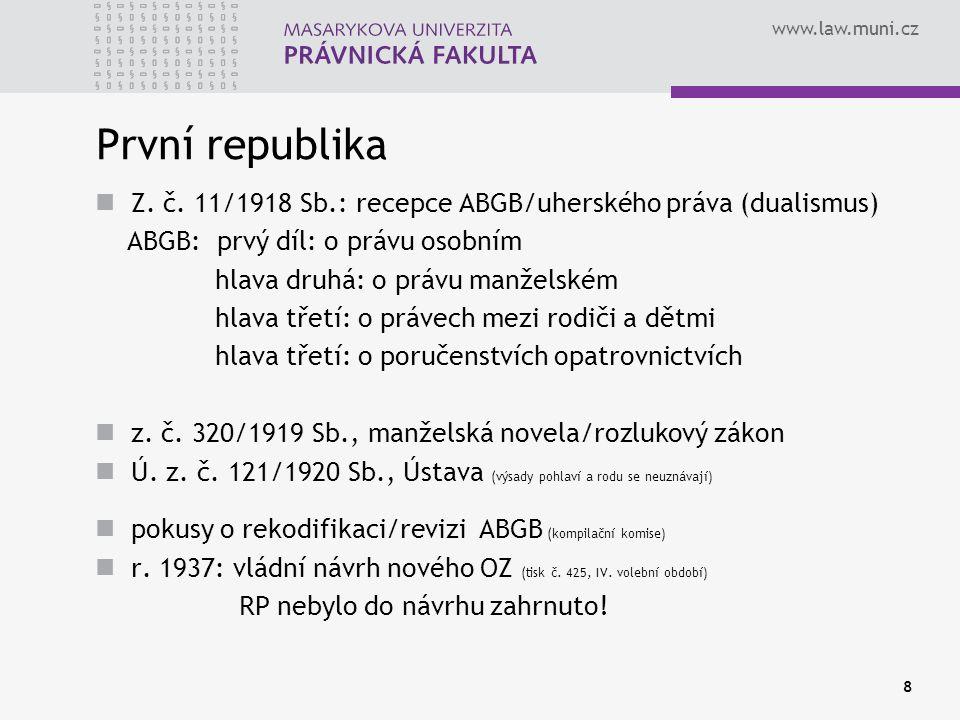 www.law.muni.cz 8 První republika Z. č. 11/1918 Sb.: recepce ABGB/uherského práva (dualismus) ABGB: prvý díl: o právu osobním hlava druhá: o právu man