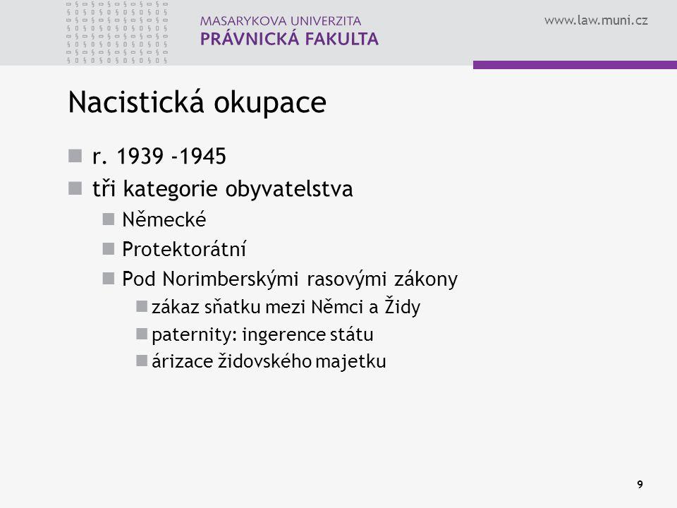 www.law.muni.cz 9 Nacistická okupace r. 1939 -1945 tři kategorie obyvatelstva Německé Protektorátní Pod Norimberskými rasovými zákony zákaz sňatku mez