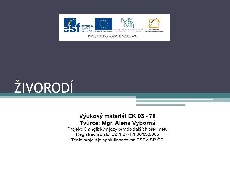 ŽIVORODÍ Výukový materiál EK 03 - 78 Tvůrce: Mgr. Alena Výborná Projekt: S anglickým jazykem do dalších předmětů Registrační číslo: CZ.1.07/1.1.36/03.