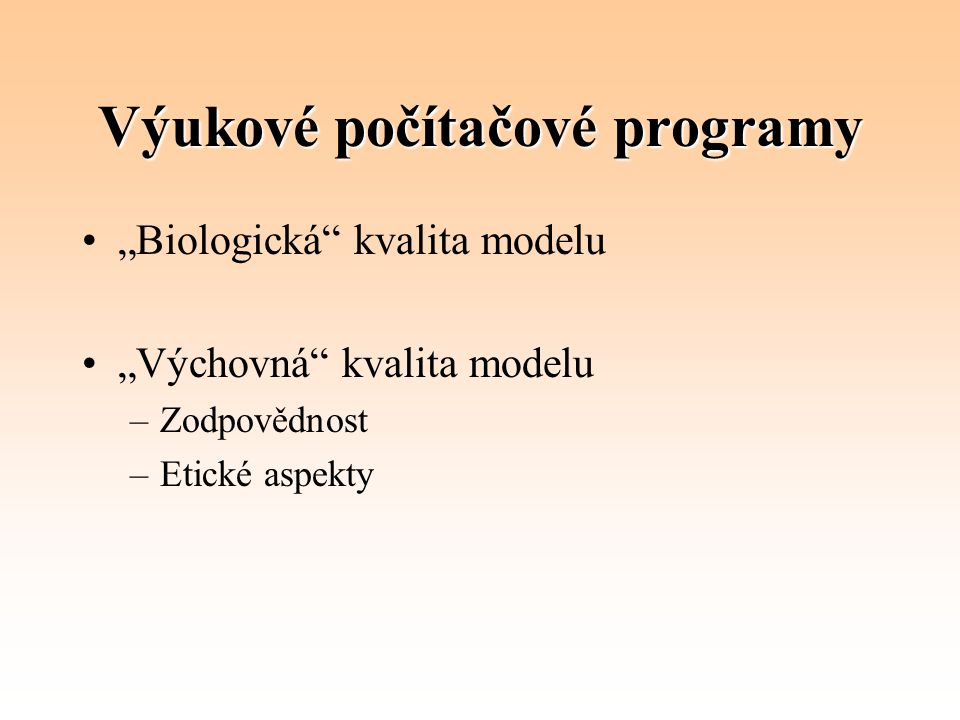 """Výukové počítačové programy """"Biologická"""" kvalita modelu """"Výchovná"""" kvalita modelu –Zodpovědnost –Etické aspekty"""