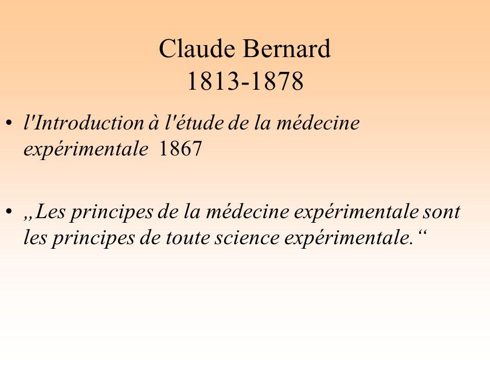 """Claude Bernard 1813-1878 l'Introduction à l'étude de la médecine expérimentale 1867 """"Les principes de la médecine expérimentale sont les principes de"""