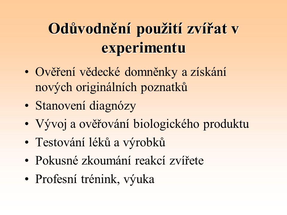 Odůvodnění použití zvířat v experimentu Ověření vědecké domněnky a získání nových originálních poznatků Stanovení diagnózy Vývoj a ověřování biologick