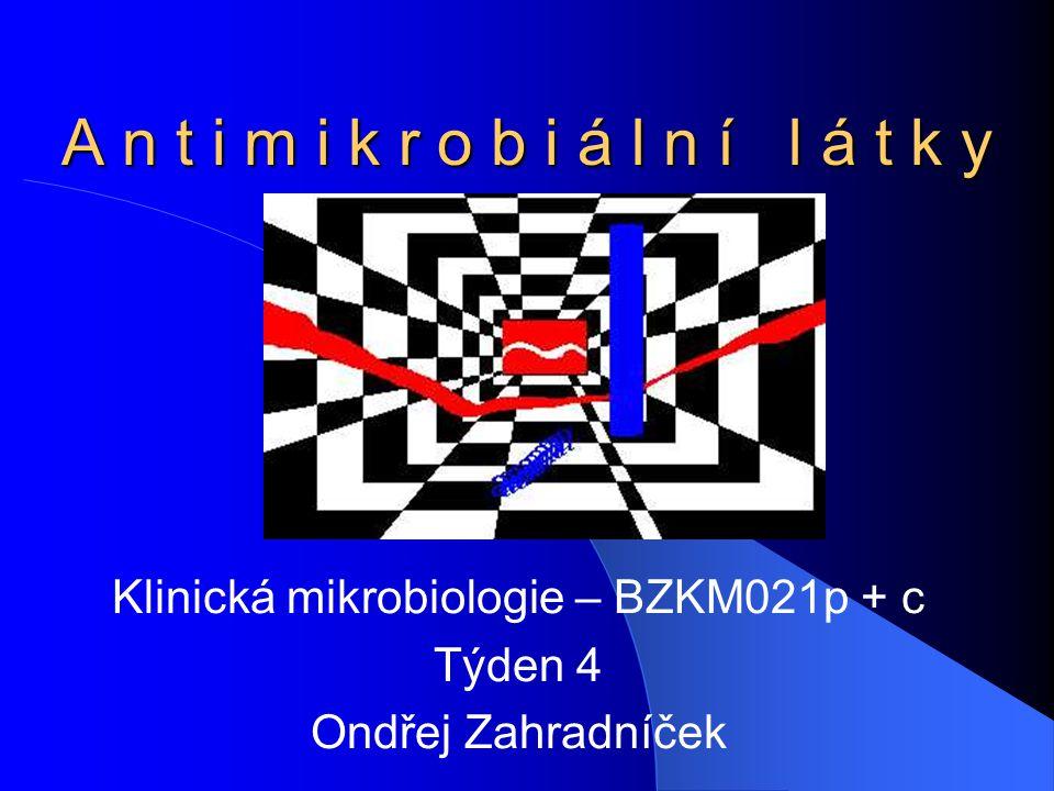 A n t i m i k r o b i á l n í l á t k y Klinická mikrobiologie – BZKM021p + c Týden 4 Ondřej Zahradníček