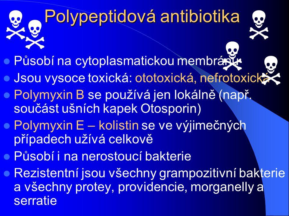 Polypeptidová antibiotika Působí na cytoplasmatickou membránu Jsou vysoce toxická: ototoxická, nefrotoxická Polymyxin B se používá jen lokálně (např.